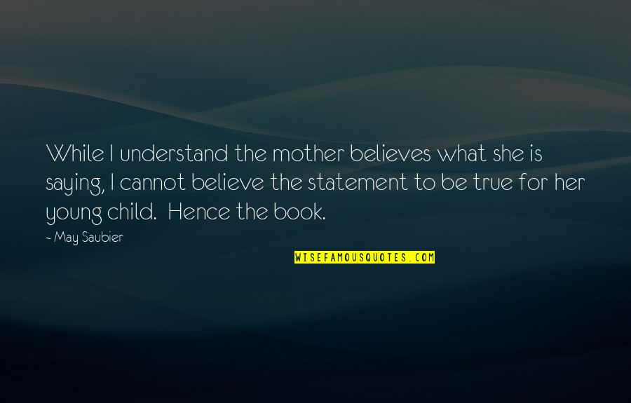 Fleet Foxes Quotes By May Saubier: While I understand the mother believes what she