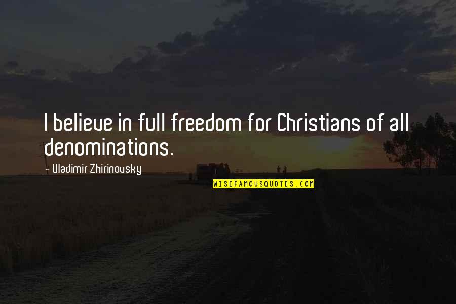 Fleet Foxes Quotes By Vladimir Zhirinovsky: I believe in full freedom for Christians of