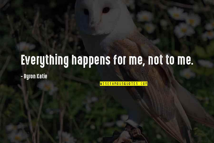 Flexible Schedule Quotes By Byron Katie: Everything happens for me, not to me.