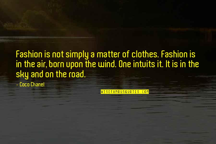 Flexible Schedule Quotes By Coco Chanel: Fashion is not simply a matter of clothes.