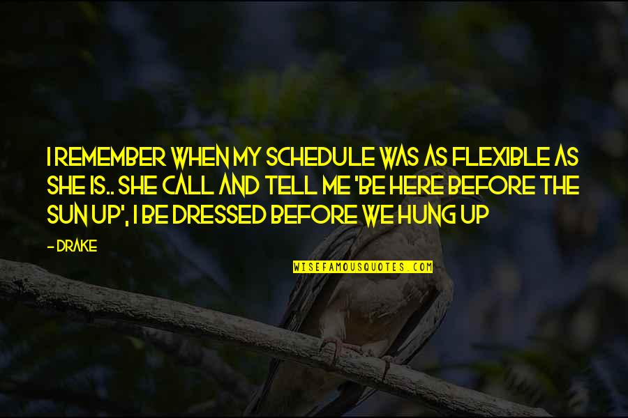 Flexible Schedule Quotes By Drake: I remember when my schedule was as flexible