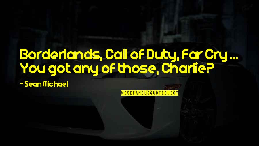 Flexible Schedule Quotes By Sean Michael: Borderlands, Call of Duty, Far Cry ... You