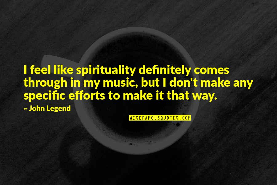 Flexin Quotes By John Legend: I feel like spirituality definitely comes through in