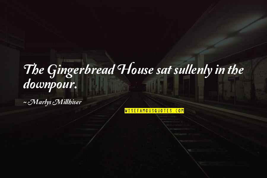 Flexin Quotes By Marlys Millhiser: The Gingerbread House sat sullenly in the downpour.