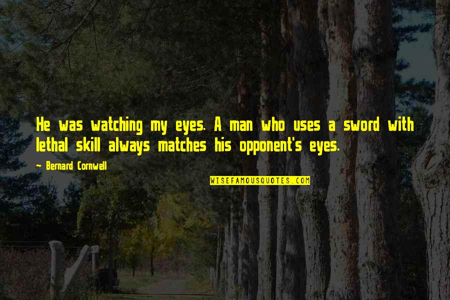 Flexors Quotes By Bernard Cornwell: He was watching my eyes. A man who