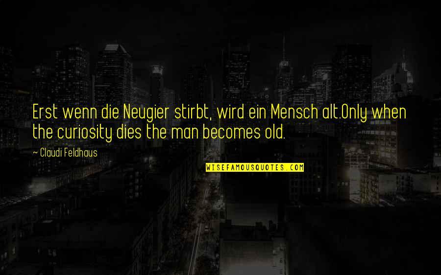 Flexors Quotes By Claudi Feldhaus: Erst wenn die Neugier stirbt, wird ein Mensch