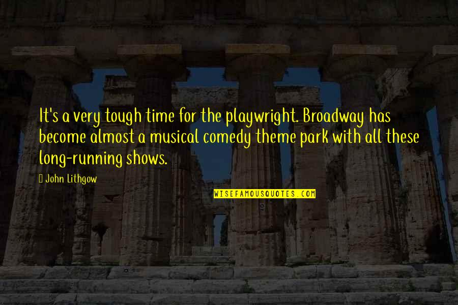 Flexors Quotes By John Lithgow: It's a very tough time for the playwright.