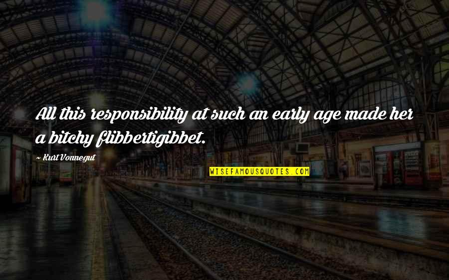 Flibbertigibbet Quotes By Kurt Vonnegut: All this responsibility at such an early age