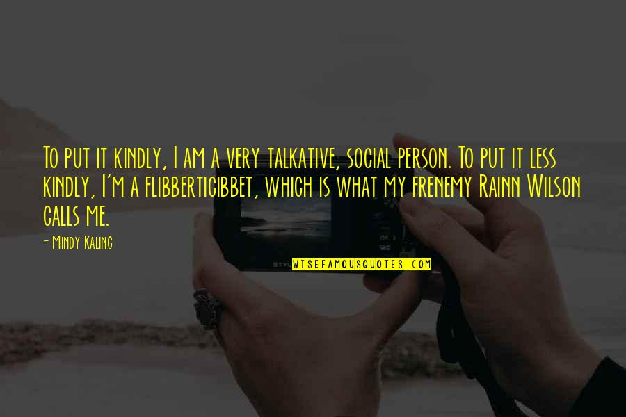 Flibbertigibbet Quotes By Mindy Kaling: To put it kindly, I am a very