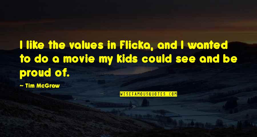 Flicka 3 Movie Quotes By Tim McGraw: I like the values in Flicka, and I
