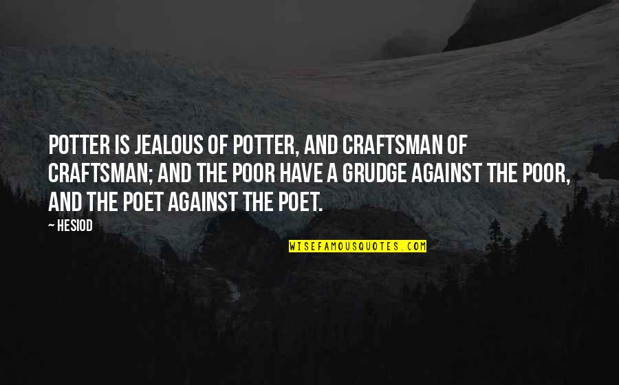 Flicka 3 Quotes By Hesiod: Potter is jealous of potter, and craftsman of
