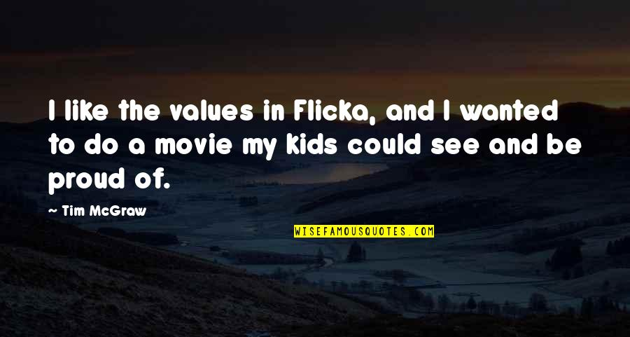 Flicka 3 Quotes By Tim McGraw: I like the values in Flicka, and I