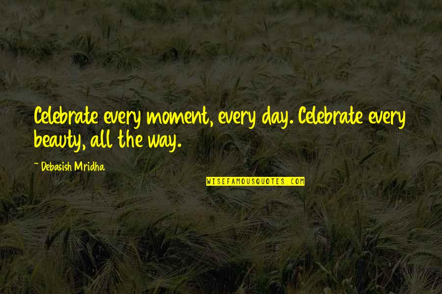 Flickr Love Quotes By Debasish Mridha: Celebrate every moment, every day. Celebrate every beauty,