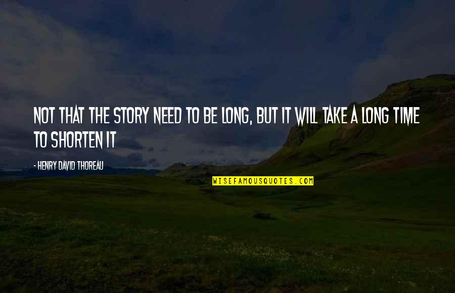 Flickr Love Quotes By Henry David Thoreau: Not that the story need to be long,