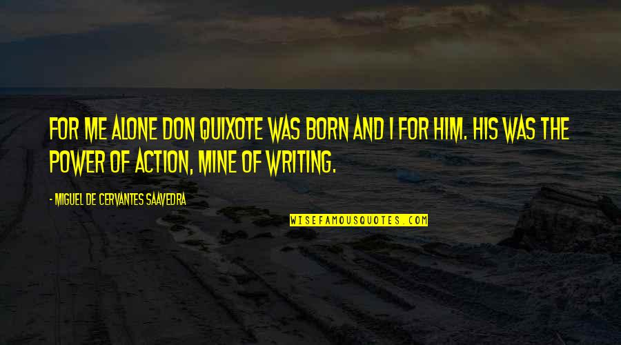 Flickr Love Quotes By Miguel De Cervantes Saavedra: For me alone Don Quixote was born and