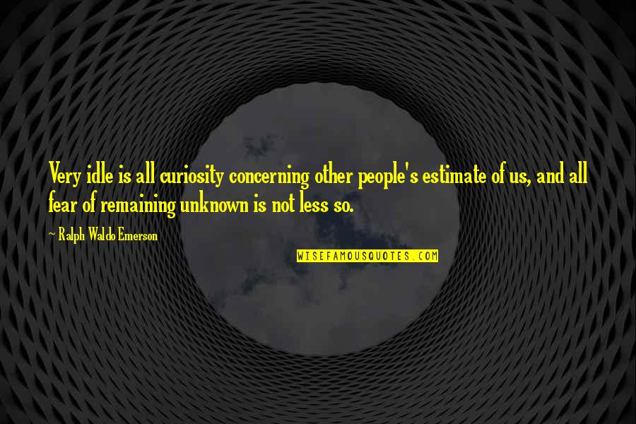 Flickr Love Quotes By Ralph Waldo Emerson: Very idle is all curiosity concerning other people's
