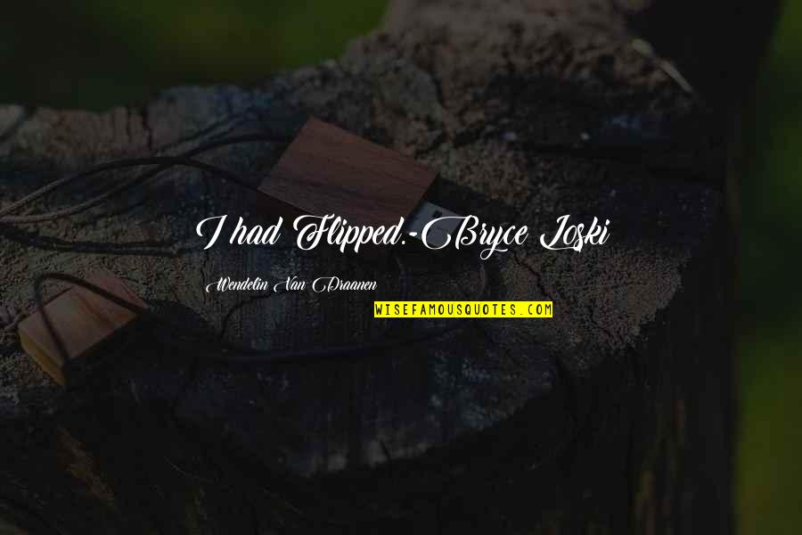 Flipped Wendelin Quotes By Wendelin Van Draanen: I had Flipped.-Bryce Loski