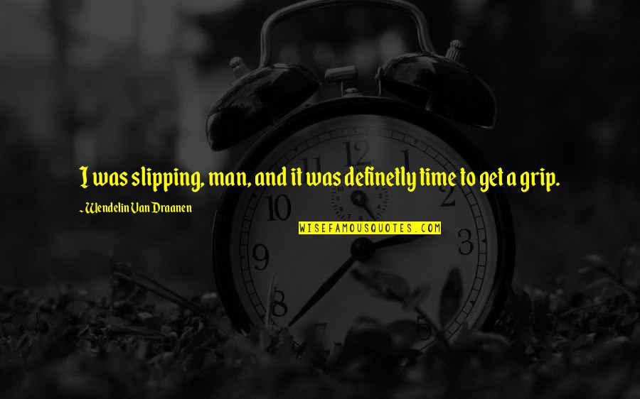 Flipped Wendelin Quotes By Wendelin Van Draanen: I was slipping, man, and it was definetly