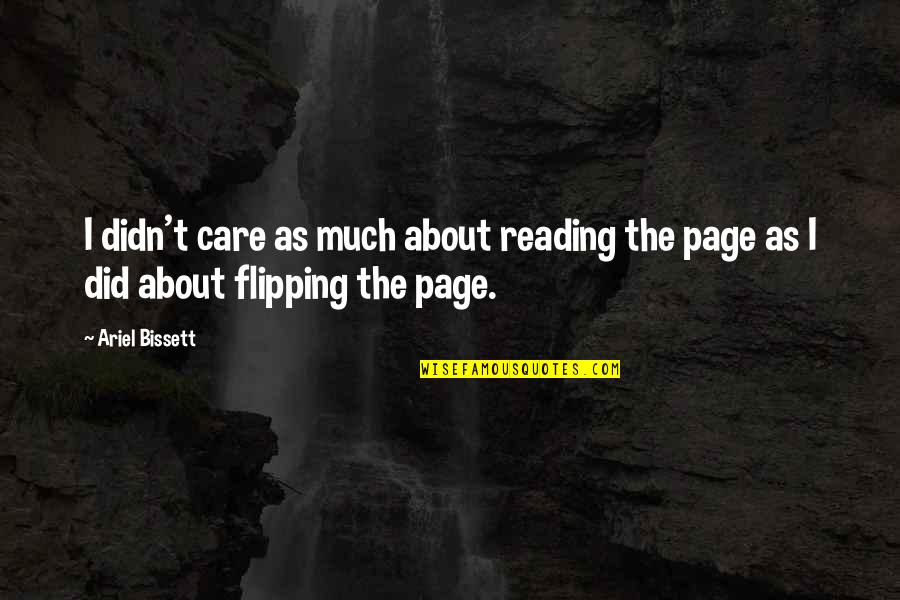 Flipping Out Quotes By Ariel Bissett: I didn't care as much about reading the