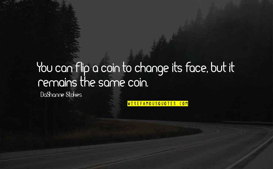 Flipping Out Quotes By DaShanne Stokes: You can flip a coin to change its