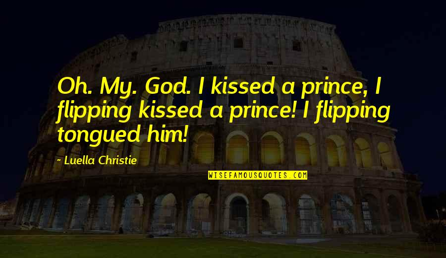Flipping Out Quotes By Luella Christie: Oh. My. God. I kissed a prince, I