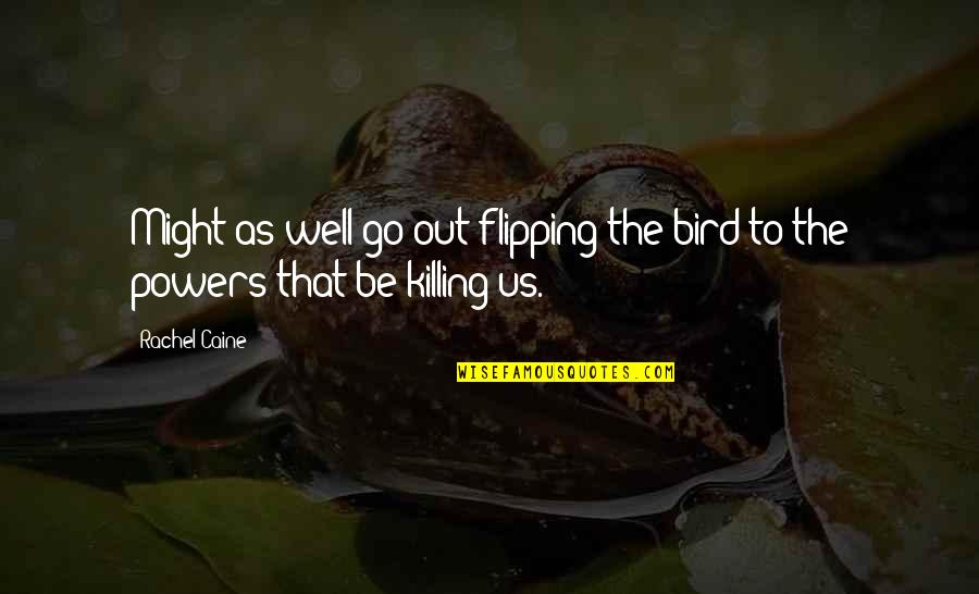Flipping Out Quotes By Rachel Caine: Might as well go out flipping the bird
