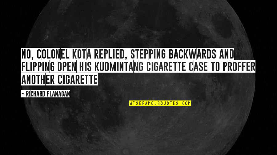 Flipping Out Quotes By Richard Flanagan: No, Colonel Kota replied, stepping backwards and flipping