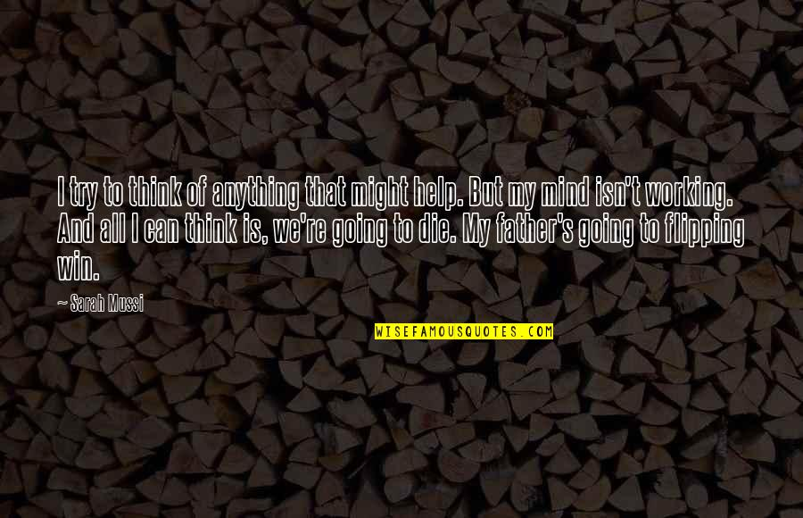 Flipping Out Quotes By Sarah Mussi: I try to think of anything that might