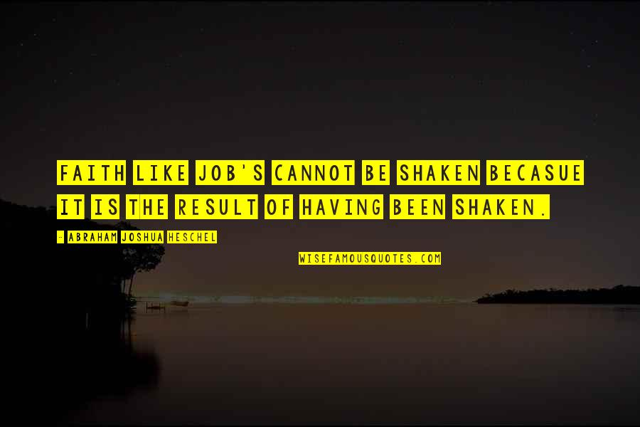 Flirt Girl Tagalog Quotes By Abraham Joshua Heschel: Faith like Job's cannot be shaken becasue it