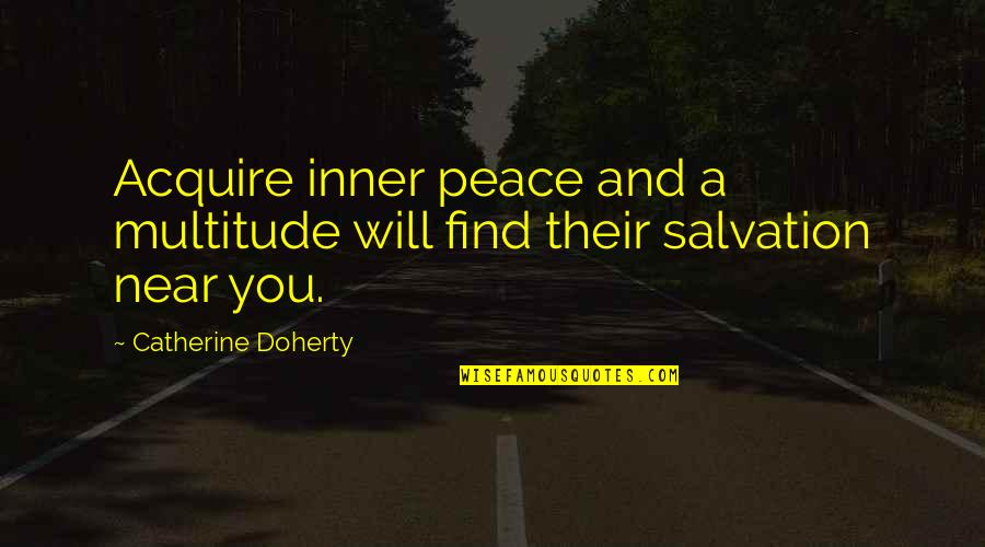 Flirt Girl Tagalog Quotes By Catherine Doherty: Acquire inner peace and a multitude will find