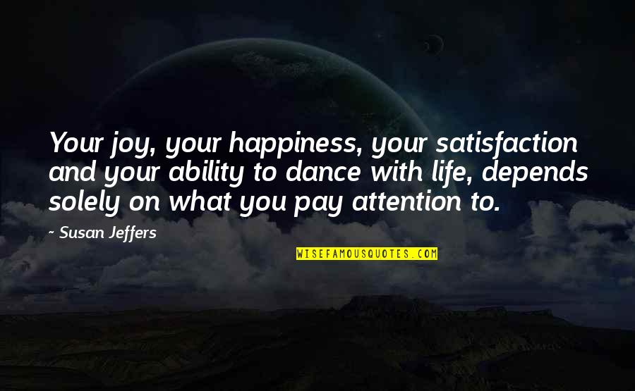 Flirt Girl Tagalog Quotes By Susan Jeffers: Your joy, your happiness, your satisfaction and your