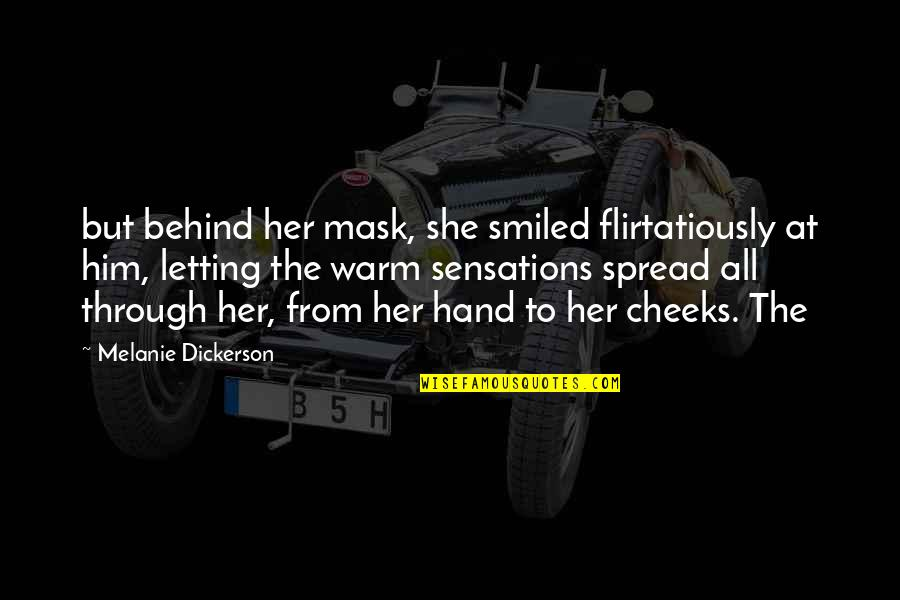 Flirtatiously Quotes By Melanie Dickerson: but behind her mask, she smiled flirtatiously at