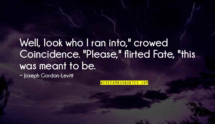 "Flirted Quotes By Joseph Gordon-Levitt: Well, look who I ran into,"" crowed Coincidence."