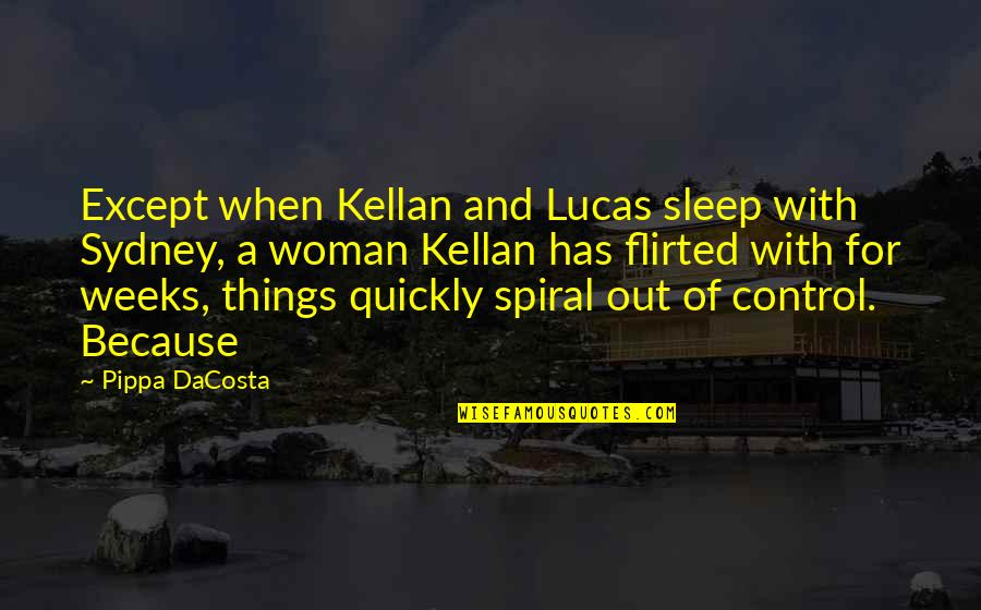 Flirted Quotes By Pippa DaCosta: Except when Kellan and Lucas sleep with Sydney,
