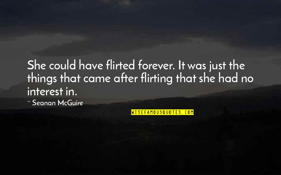 Flirted Quotes By Seanan McGuire: She could have flirted forever. It was just