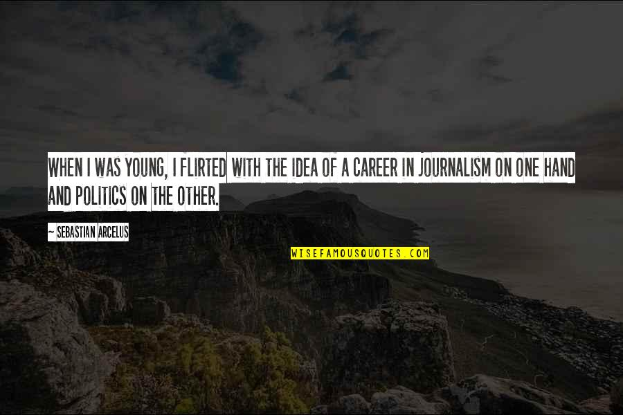 Flirted Quotes By Sebastian Arcelus: When I was young, I flirted with the