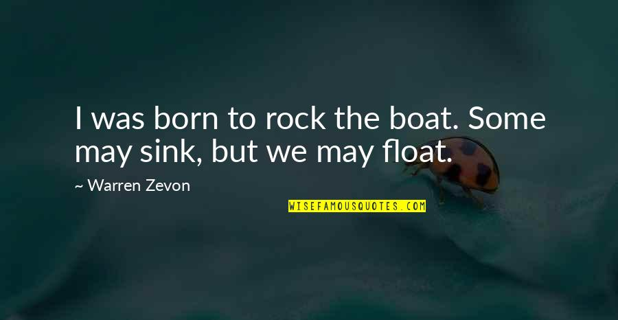 Float My Boat Quotes By Warren Zevon: I was born to rock the boat. Some