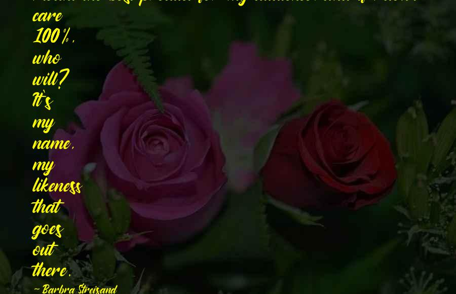 Flood Prayer Quotes By Barbra Streisand: I want the best product for my audience,