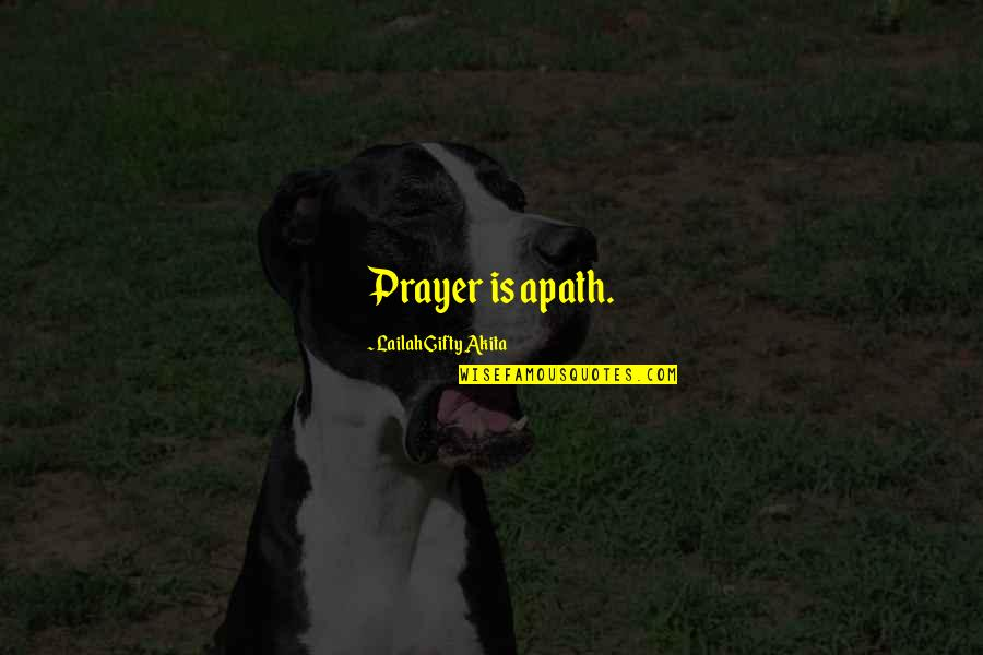 Flood Prayer Quotes By Lailah Gifty Akita: Prayer is apath.
