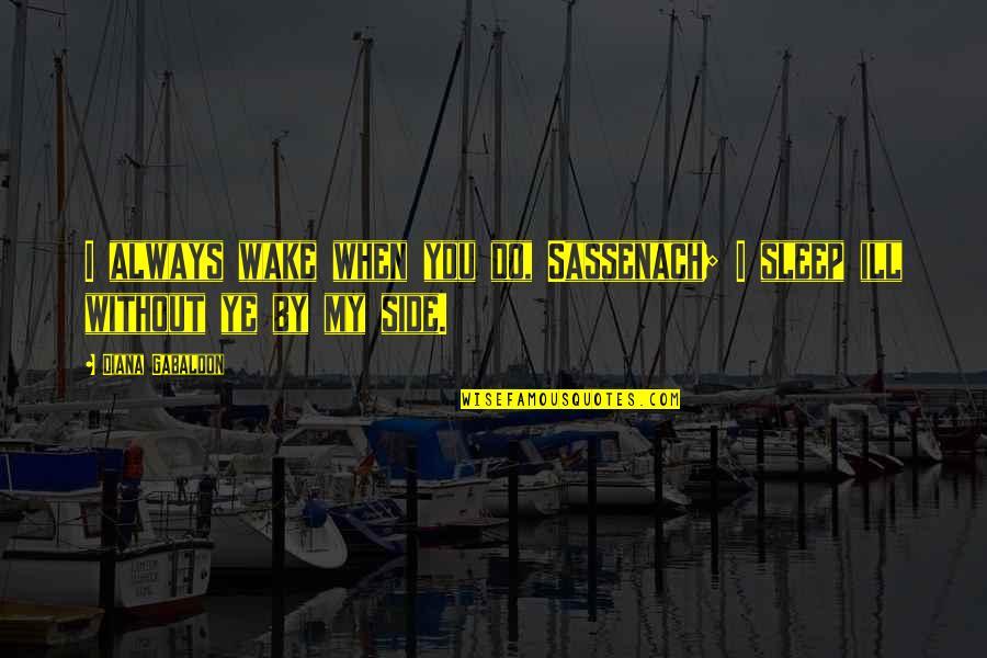Flood Warning Quotes By Diana Gabaldon: I always wake when you do, Sassenach; I
