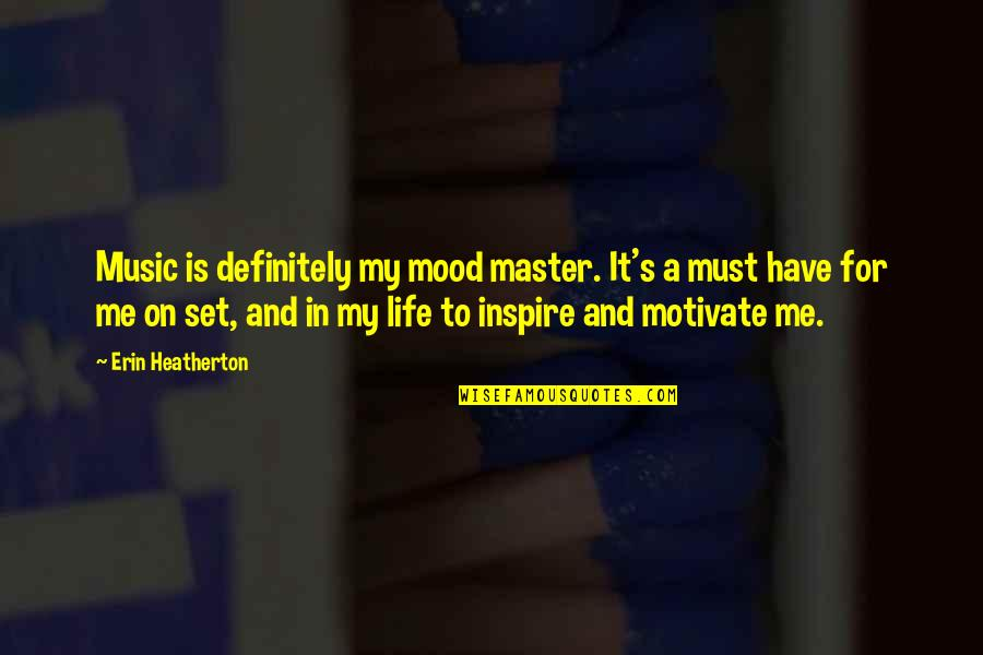 Flood Warning Quotes By Erin Heatherton: Music is definitely my mood master. It's a