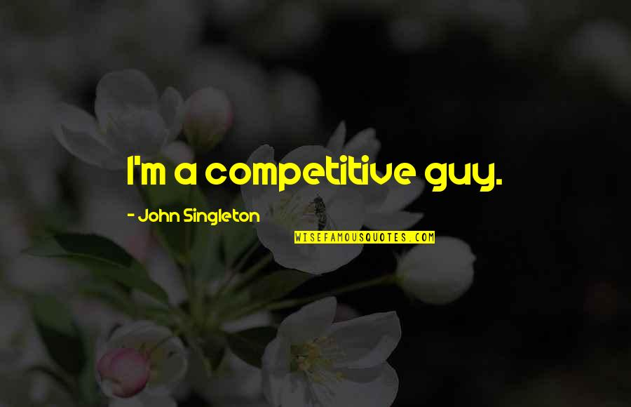 Flood Warning Quotes By John Singleton: I'm a competitive guy.