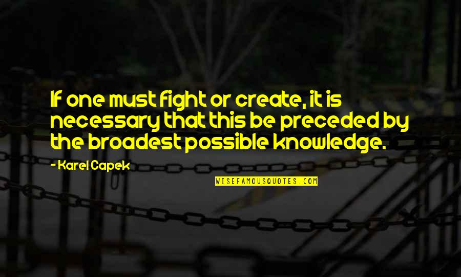 Flood Warning Quotes By Karel Capek: If one must fight or create, it is