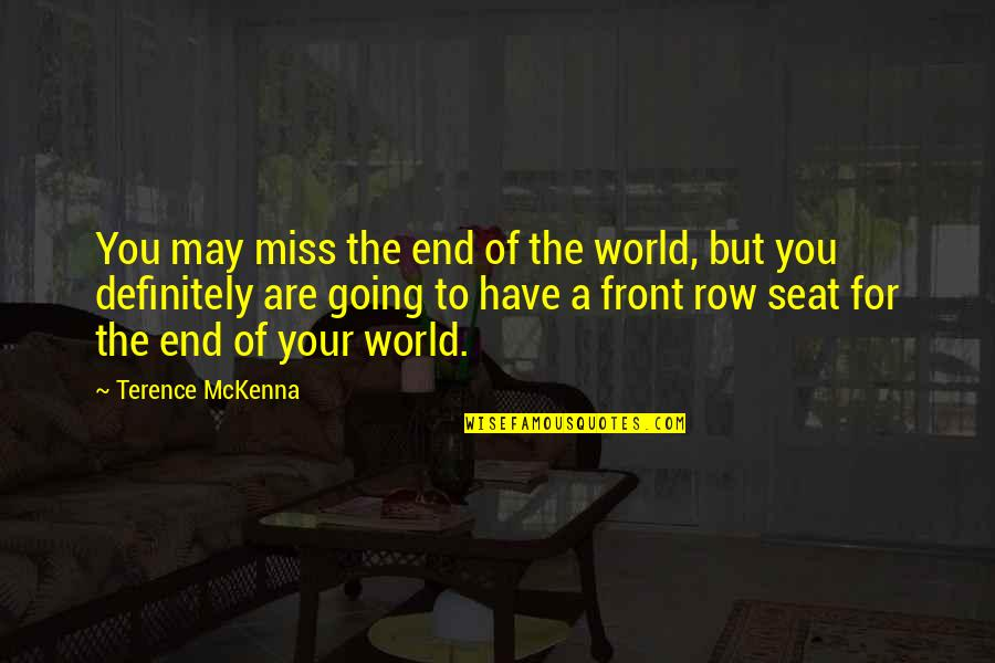 Flora And Ulysses Quotes By Terence McKenna: You may miss the end of the world,