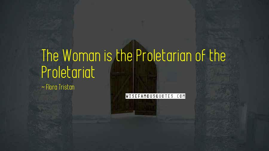 Flora Tristan quotes: The Woman is the Proletarian of the Proletariat