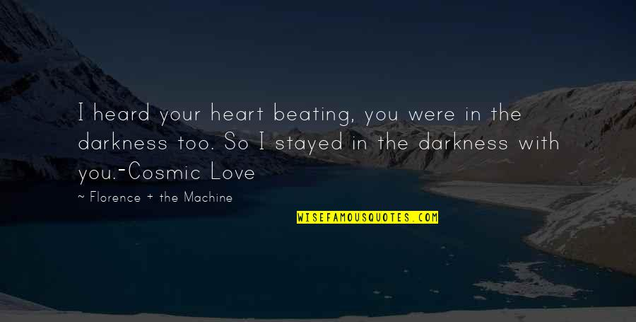 Florence And The Machine Quotes By Florence + The Machine: I heard your heart beating, you were in