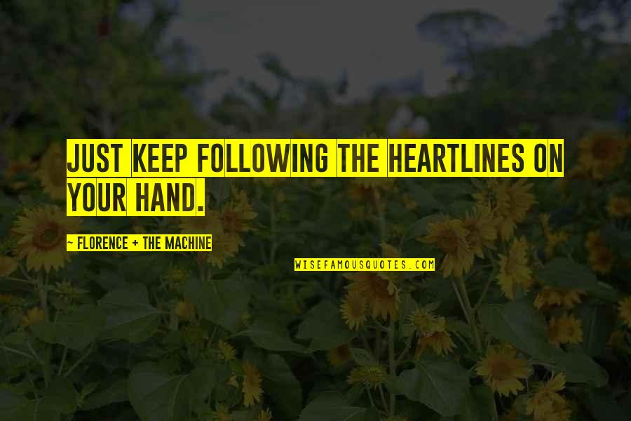 Florence And The Machine Quotes By Florence + The Machine: Just keep following the heartlines on your hand.