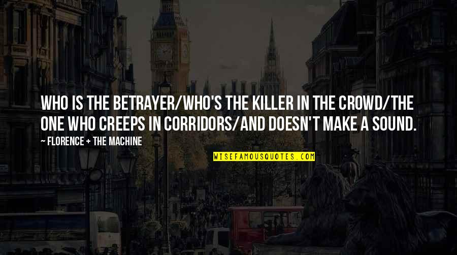 Florence And The Machine Quotes By Florence + The Machine: Who is the betrayer/Who's the killer in the