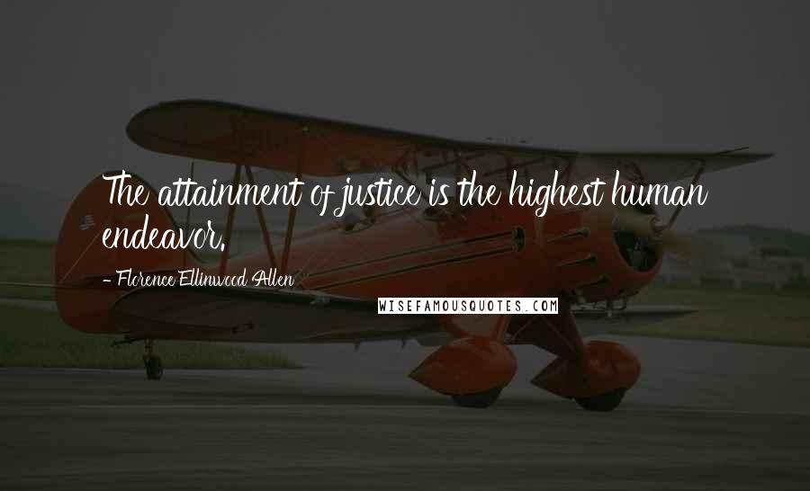 Florence Ellinwood Allen quotes: The attainment of justice is the highest human endeavor.