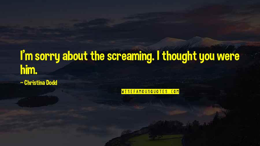 Floreted Quotes By Christina Dodd: I'm sorry about the screaming. I thought you